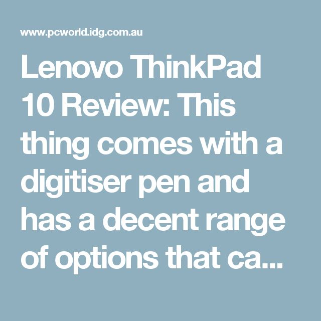 Lenovo ThinkPad 10 Review: This thing comes with a digitiser pen and has a decent range of options that can make it usable as a regular PC - PC World Business -  Notebooks, PCs & Printers - PC World Business