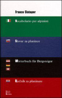 Franco Slataper - Vocabolario per alpinisti Slovar za planince Wörterbuch für BergsteigerRjecnik za planinare| Libreria Editrice Goriziana, Libri di Storia | LEG