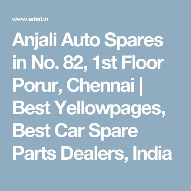 Anjali Auto Spares in No. 82, 1st Floor Porur, Chennai | Best Yellowpages, Best Car Spare Parts Dealers, India