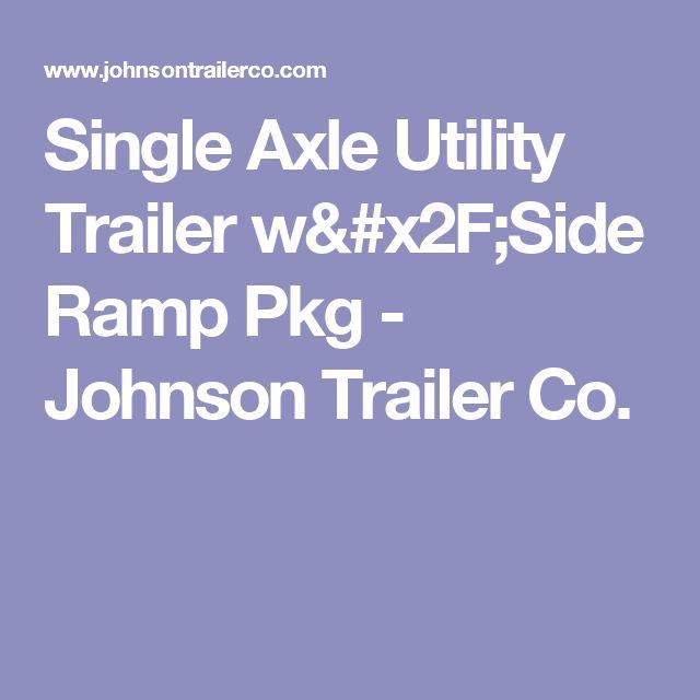 Single Axle Utility Trailer w/Side Ramp Pkg - Johnson Trailer Co.