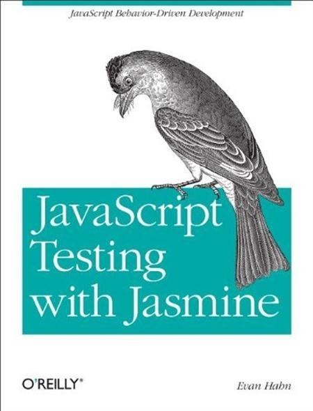 JavaScript Testing with Jasmine: JavaScript Behavior-Driven Development