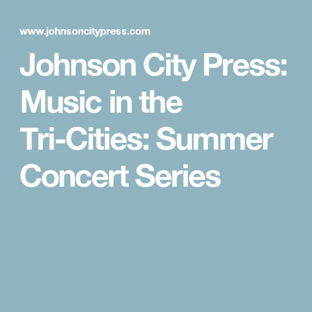 Johnson City Press: Music in the Tri-Cities: Summer Concert Series
