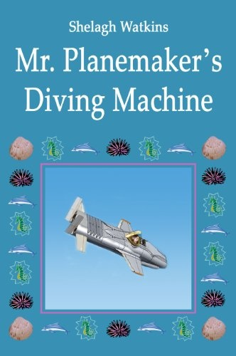 Mr. Planemaker's Diving Machine by Shelagh Watkins Find on Amazon Kindle: http://www.amazon.co.uk/Mr-Planemakers-Diving-Machine-ebook/dp/B006ADR5O0