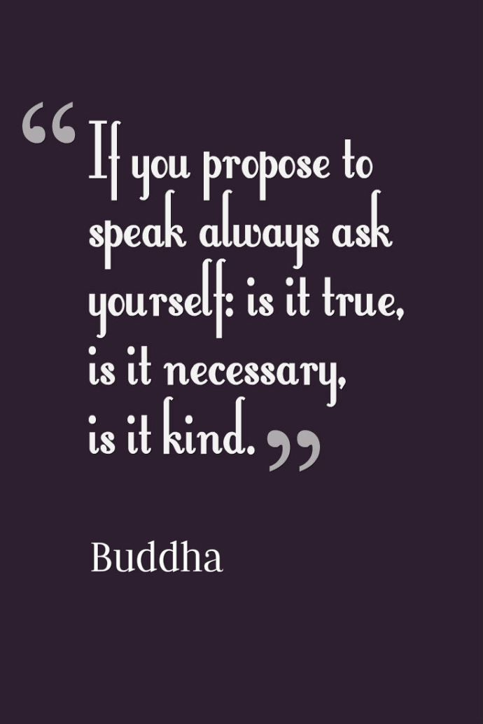 If you propose to speak always ask yourself...