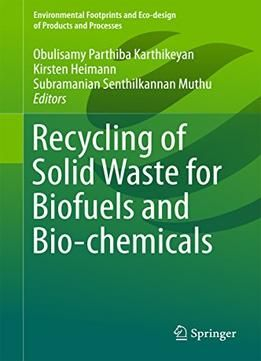 Recycling Of Solid Waste For Biofuels And Bio-Chemicals PDF