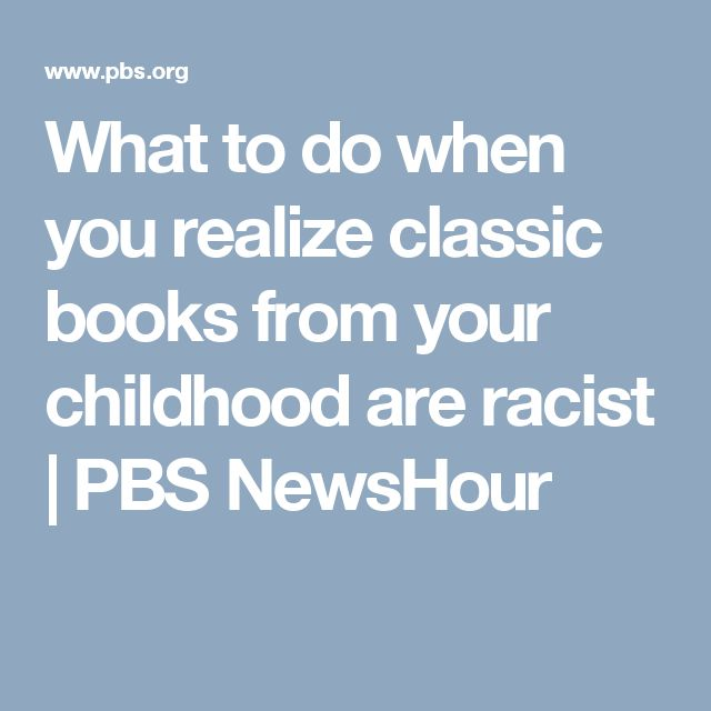 What to do when you realize classic books from your childhood are racist | PBS NewsHour