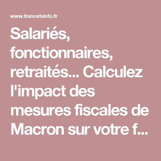 Salariés, fonctionnaires, retraités... Calculez l'impact des mesures fiscales de Macron sur votre fiche de paie