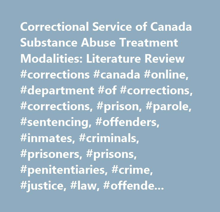 Correctional Service of Canada Substance Abuse Treatment Modalities: Literature Review #corrections #canada #online, #department #of #corrections, #corrections, #prison, #parole, #sentencing, #offenders, #inmates, #criminals, #prisoners, #prisons, #penitentiaries, #crime, #justice, #law, #offender #rehabilitation, #security, #corcan, #inmates, #incarceration…