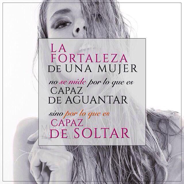 〽️La fortaleza de una mujer no se mide por lo que es capaz de aguantar, sino por lo que es capaz de soltar.