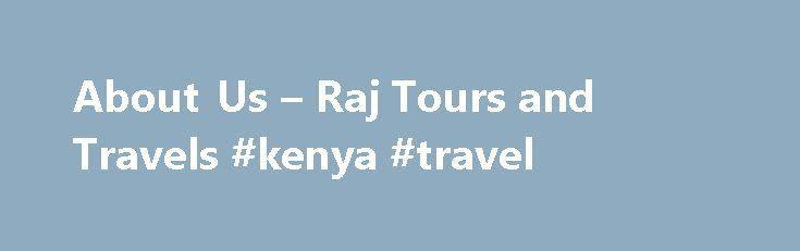 About Us – Raj Tours and Travels #kenya #travel http://remmont.com/about-us-raj-tours-and-travels-kenya-travel/  #raj travels # Satyajit Vasudev Kavathekar (Shekar ji) has been in travel and tourism industry since last 2 decades. Shekar ji realized that t