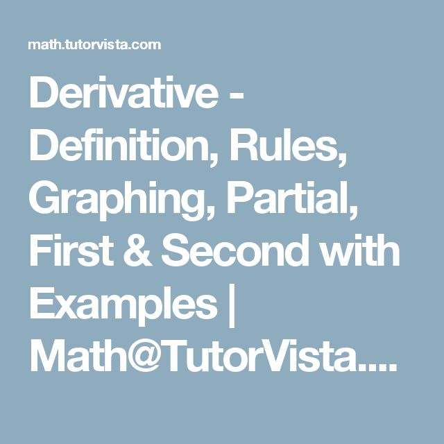 Derivative - Definition, Rules, Graphing, Partial, First & Second with Examples | Math@TutorVista.com