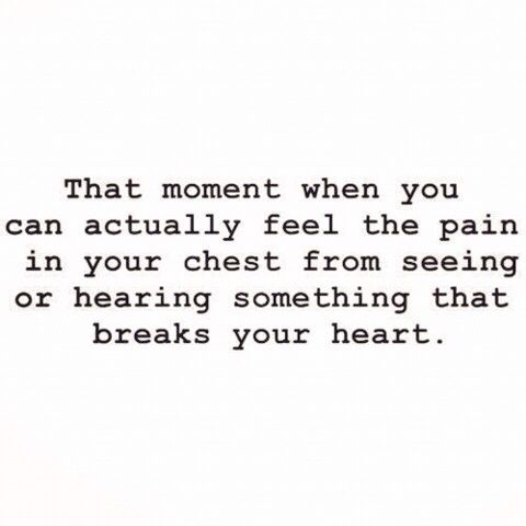 #love #quote that moment when you can actually feel the pain in your chest from hearing or seeing something that breaks your heart