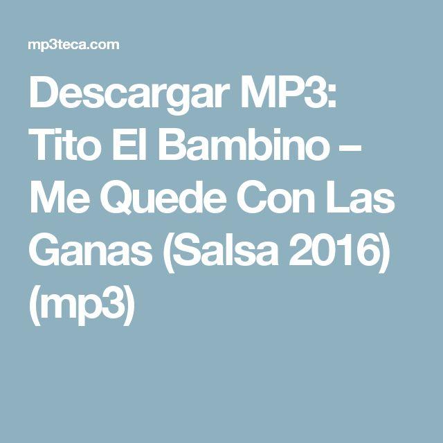 Descargar MP3: Tito El Bambino – Me Quede Con Las Ganas (Salsa 2016) (mp3)