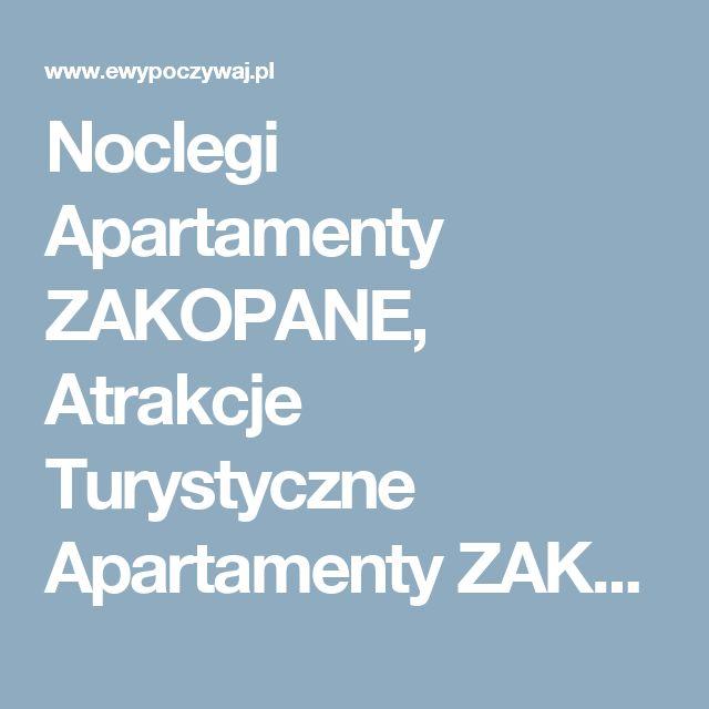 Noclegi Apartamenty ZAKOPANE, Atrakcje Turystyczne Apartamenty ZAKOPANE, Noclegi w miejscowości Apartamenty ZAKOPANE
