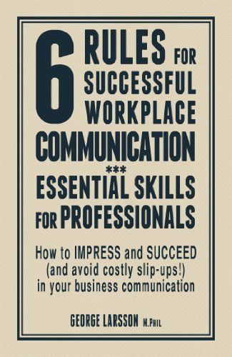 6 Rules for Successful Workplace Communication by George Larsson. $11.15. Author: George Larsson. 232 pages