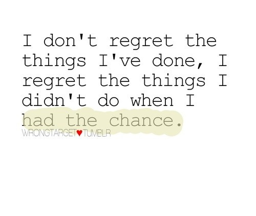 Regret I Chance Dont Have Things Regret I Done I Didnt Wen Things I Do I Had