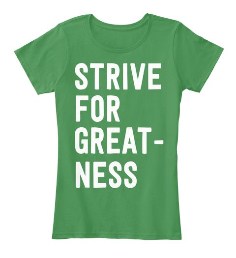 Strive For Great Ness Tee Kelly Green  Women's T-Shirt Front