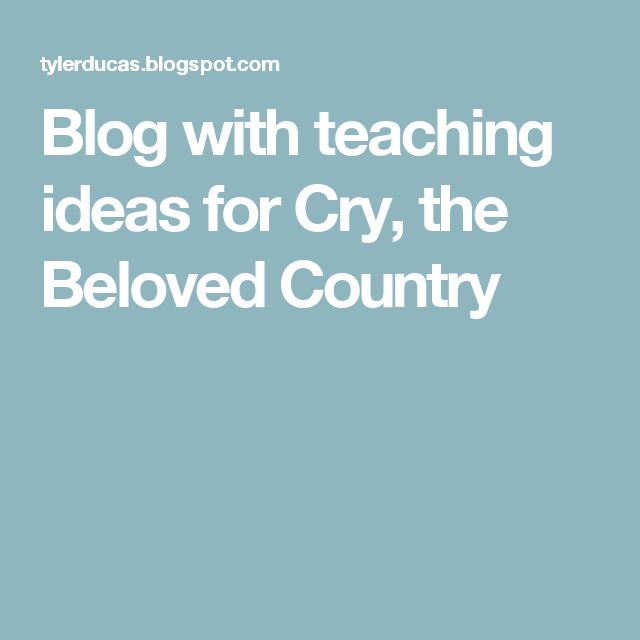 Blog with teaching ideas for Cry, the Beloved Country
