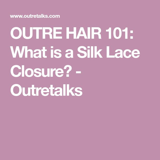 OUTRE HAIR 101: What is a Silk Lace Closure? - Outretalks