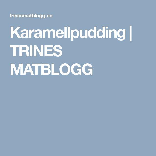 Karamellpudding | TRINES MATBLOGG