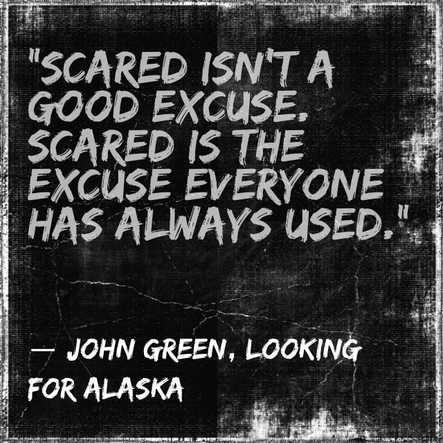 John Green- scared isn't an excuse