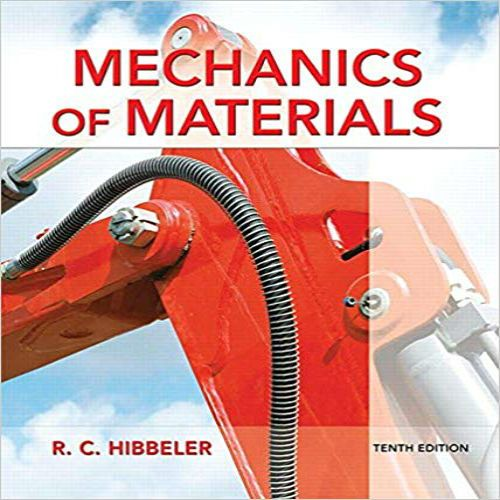 Mechanics of Materials 10th Edition by Hibbeler Solution