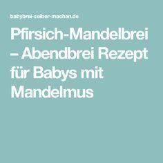 Pfirsich-Mandelbrei – Abendbrei Rezept für Babys mit Mandelmus
