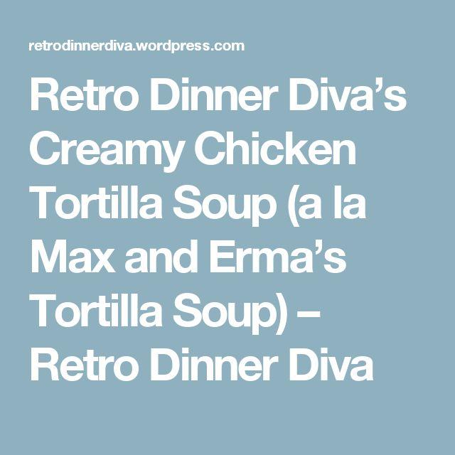 Retro Dinner Diva's Creamy Chicken Tortilla Soup (a la Max and Erma's Tortilla Soup) – Retro Dinner Diva