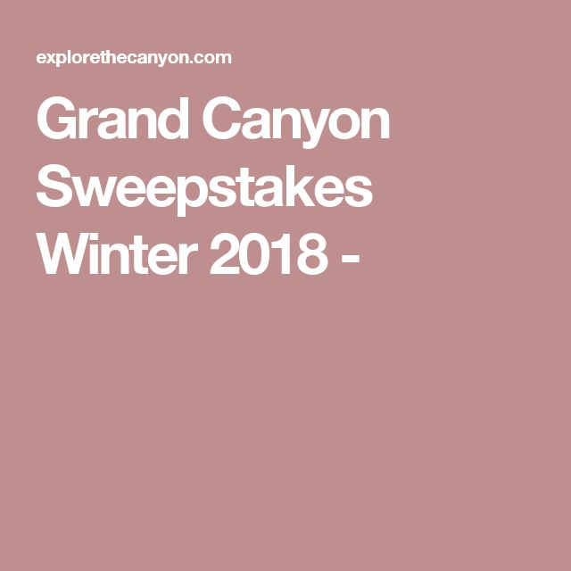 Grand Canyon Sweepstakes Winter 2018 -