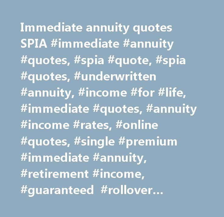 Immediate annuity quotes SPIA #immediate #annuity #quotes, #spia #quote, #spia #quotes, #underwritten #annuity, #income #for #life, #immediate #quotes, #annuity #income #rates, #online #quotes, #single #premium #immediate #annuity, #retirement #income, #guaranteed #rollover #income #for #life http://gambia.nef2.com/immediate-annuity-quotes-spia-immediate-annuity-quotes-spia-quote-spia-quotes-underwritten-annuity-income-for-life-immediate-quotes-annuity-income-rates-online-quotes-singl/  #…