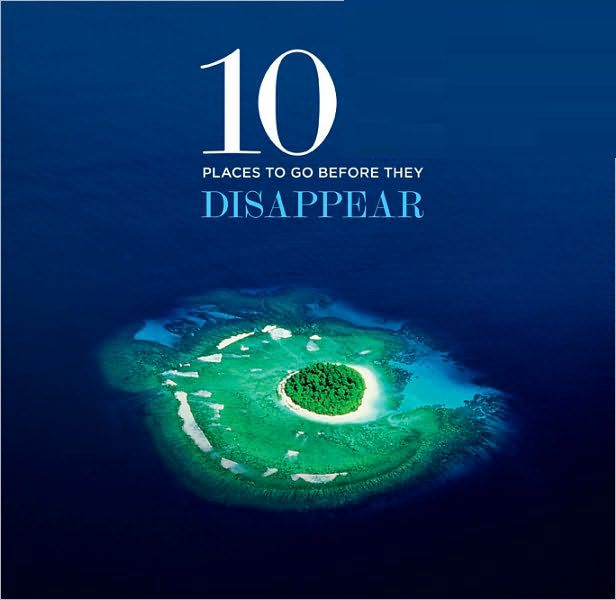 Top Ten Places To Visit Before They Disappear from Earth