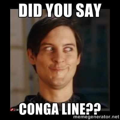 DID YOU SAY CONGA LINE?? - Tobey_Maguire | Meme Generator