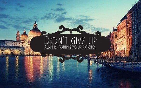 Be patient! Don't give up!