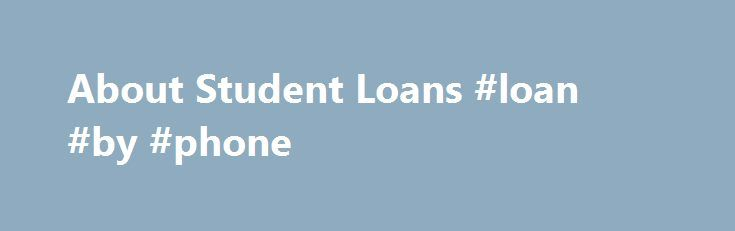 About Student Loans #loan #by #phone http://loan.remmont.com/about-student-loans-loan-by-phone/  #federal student loan # Understand the difference between federal, private, and state loans. State Loans (Texas) Private Loans Student loans are the most prevalent form of financial aid to help students and families pay for higher education. The decision to borrow to pay for higher education is an important one that only you and your…The post About Student Loans #loan #by #phone appeared first on…