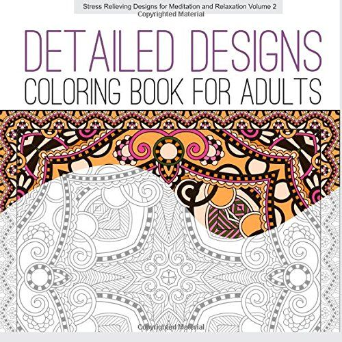 Detailed Designs COLORING BOOK For ADULTS Stress Relieving Meditation And Relaxation