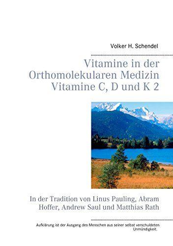 Vitamine in der Orthomolekularen Medizin - Vitamine C, D und K 2: In der Tradition von Linus Pauling, Abram Hoffer, Andrew Saul und Matthias Rath
