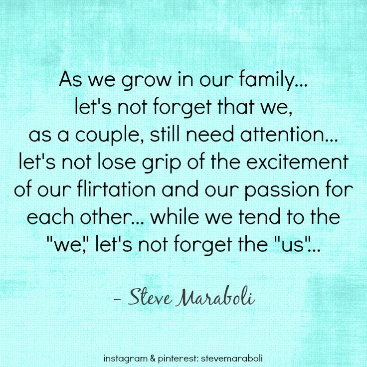 """As we grow in our family… let's not forget that we, as a couple, still need attention… let's not lose grip of the excitement of our flirtation and our passion for each other… while we tend to the 'we,' let's not forget the 'us'…"" - Steve Maraboli #quote"