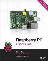 Raspberry Pi User Guide 2nd Edition - John Wiley & Sons Part #: 9781118795484