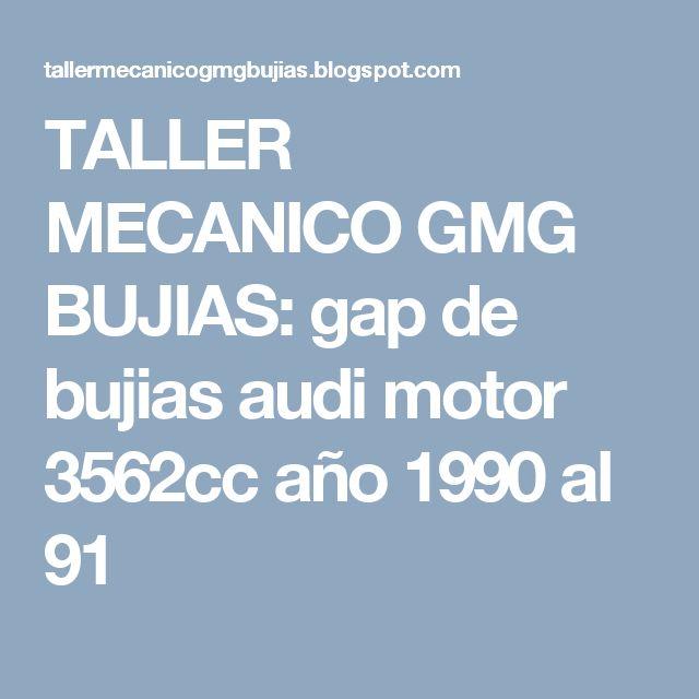 TALLER MECANICO GMG BUJIAS: gap de bujias audi motor 3562cc año 1990 al 91