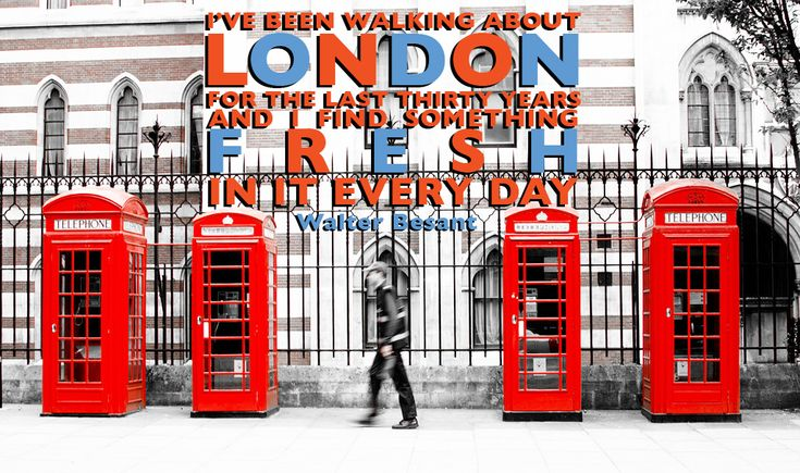 I've been walking about London for the last thirty years and I find something fresh in it every day. - Walter Bresant #London #Quotes