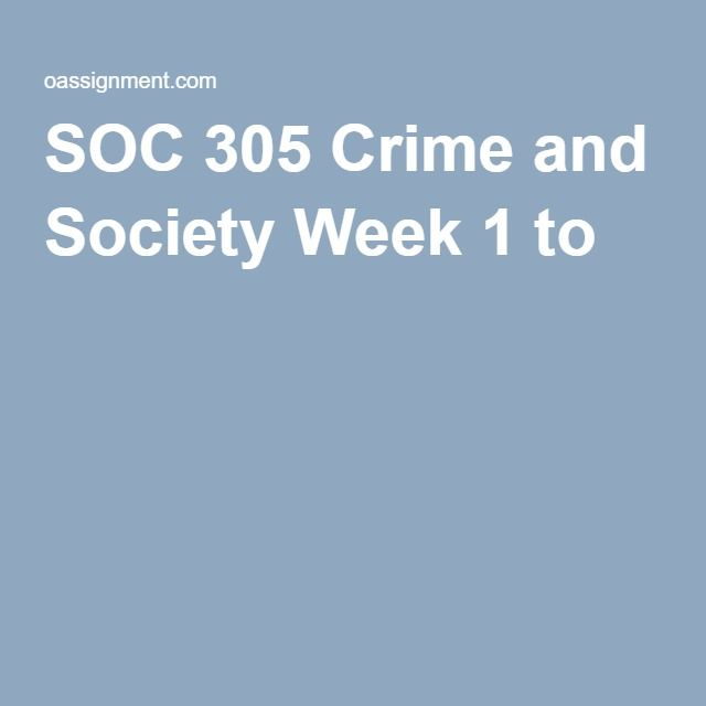 SOC 305 Crime and Society Week 1 to 5
