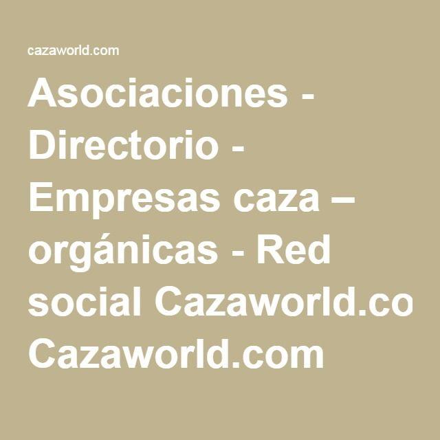 Asociaciones - Directorio - Empresas caza – orgánicas - Red social Cazaworld.com