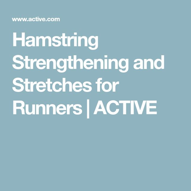 Hamstring Strengthening and Stretches for Runners | ACTIVE