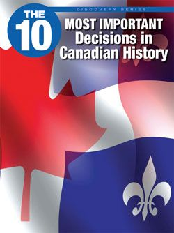 Title:The 10 Most Important Decisions in Canadian History --  Making decisions for an entire nation can affect several million people and can change the course of history. The decisions that have shaped Canada have been made by our leaders, the courts, and ordinary people. Discover the top 10 important decisions in Canadian history.  Inquiry Question: How would Canada be different without these decisions?