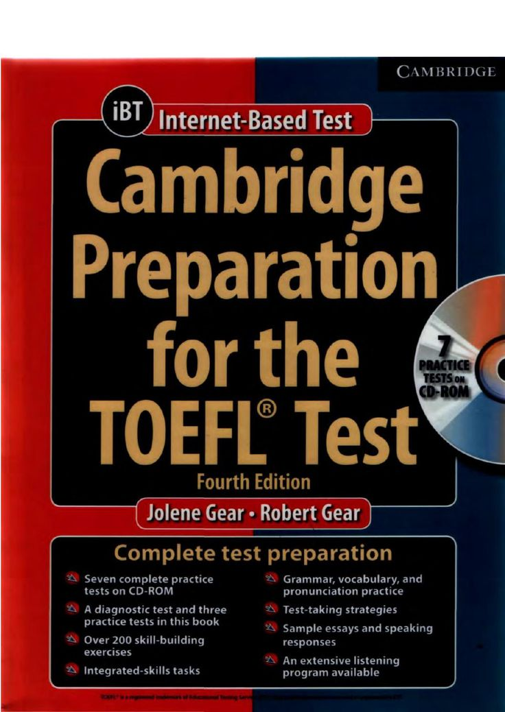 Cambridge preparation to the toefl ibt  Cambridge Preparation for the TOEFL® Test, Fourth Edition, helps you build the skills necessary to successfully answer the questions and complete the tasks on the TOEFL® iBT test. It also thoroughly familiarizes you with the TOEFL test format and teaches test-taking strategies to help you improve your scores.