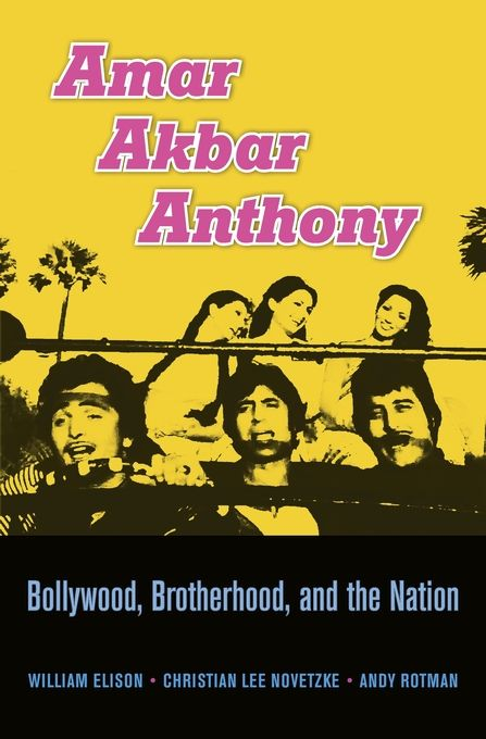 AMAR AKBAR ANTHONY: BOLLYWOOD, BROTHERHOOD, AND THE NATION