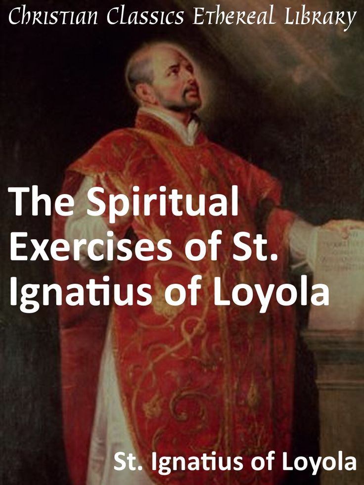 Spiritual Exercises of St. Ignatius of Loyola - Christian Classics Ethereal Library