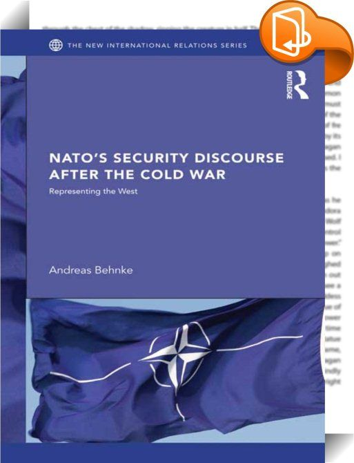 NATO's Security Discourse after the Cold War    ::  <P>This book analyses the way in which the North Atlantic Treaty Organisation (NATO) defines the West after the end of the Cold War and the demise of its constitutive 'Other', the Soviet Union.</P> <P></P> <P>The book offers a theoretical critique of liberal approaches to security, and focuses on NATO's construction of four geo-cultural spaces that are the sites of particular dangers or threats, which cause these spaces to be defined ...