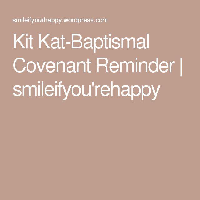 Kit Kat-Baptismal Covenant Reminder | smileifyou'rehappy
