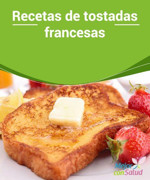 Recetas de tostadas francesas  Las tostadas francesas son muy versátiles, por lo que las podemos acompañar tanto de ingredientes dulces como salados. Si las queremos dulces, añadiremos canela y azúcar